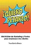 ¡QUIERO PETARLO!: Mini Máster de Marketing y Ventas para enamorar a tus clientes
