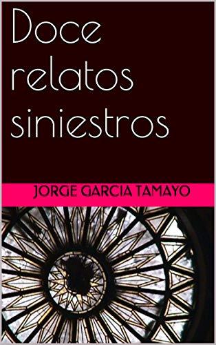 Doce relatos siniestros por Jorge Garcia Tamayo