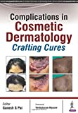 Complications In Cosmetic Dermatology - Crafting Cures