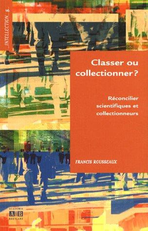 Classer ou collectionner ? : Réconcilier scientifiques et collectionneurs par Francis Rousseaux