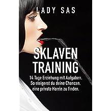 Sklaventraining – Domina Lady Sas erzieht dich intensiv │Interaktive Lektionen │Herrin – Sklave │Femdom & Malesub │BDSM │ 18+ Buch │