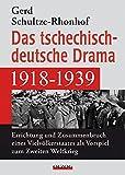 Das tschechisch-deutsche Drama 1918-1939: Errichtung und Zusammenbruch eines Vielvölkerstaates als Vorspiel zum Zweiten Weltkrieg - Gerd Schultze-Rhonhof