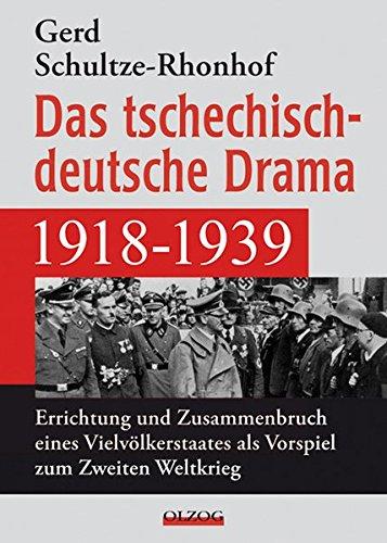 Download Das tschechisch-deutsche Drama 1918–1939: Errichtung und Zusammenbruch eines Vielvölkerstaates als Vorspiel zum Zweiten Weltkrieg