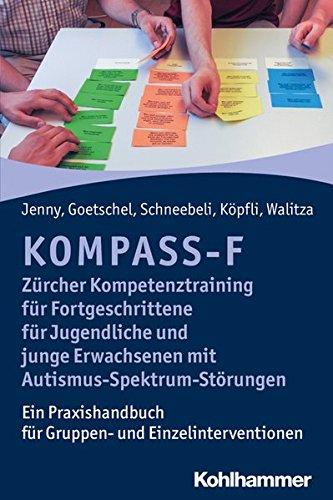 KOMPASS-F - Zürcher Kompetenztraining für Fortgeschrittene für Jugendliche und junge Erwachsene mit einer Autismus-Spektrum-Störung: Ein Praxishandbuch