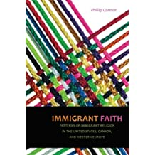 Immigrant Faith: Patterns of Immigrant Religion in the United States, Canada, and Western Europe