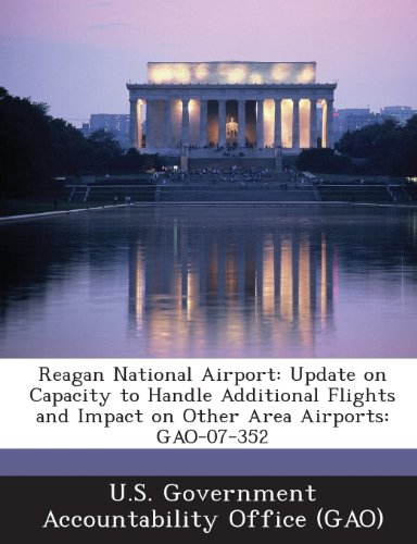 Reagan National Airport (Reagan National Airport: Update on Capacity to Handle Additional Flights and Impact on Other Area Airports: Gao-07-352)