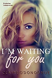I´M WAITING for you (erotischer Liebesroman)