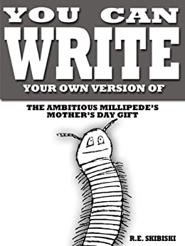 You Can Write Your Own Version Of The Ambitious Millipede's Mother's Day Gift (English Edition) par [Skibiski, R.E.]