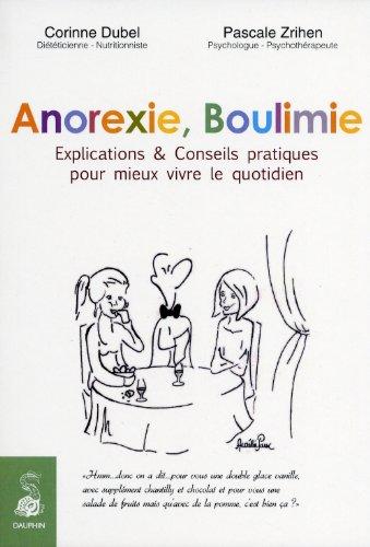 Anorexie, boulimie : Explications & Conseils pratiques pour mieux vivre le quotidien