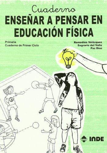Cuaderno. Enseñar a pensar en Educación Física (Educación Física... Programación y diseño curricular en Primaria) - 9788497290913
