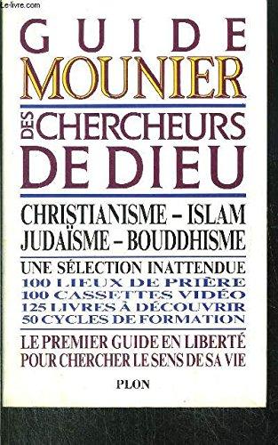 Guide Mounier des chercheurs de dieu : Christianisme - Islam - Judaisme - Bouddhisme
