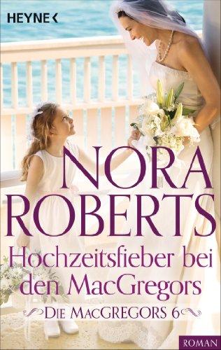 Die MacGregors 6. Hochzeitsfieber bei den MacGregors (Die MacGregor-Serie 8) (Macgregors-serie Nora Roberts)