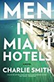 Men in Miami Hotels: A Novel by Charlie Smith (2013-07-02)