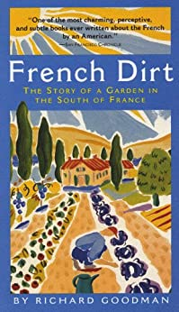 French Dirt: The Story of a Garden in the South of France by [Goodman, Richard]