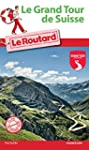 Guide du Routard Grand Tour de Suisse...
