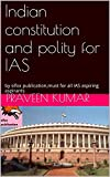 Indian constitution and polity for IAS: by sifox publication,must for all IAS aspiring aspirants