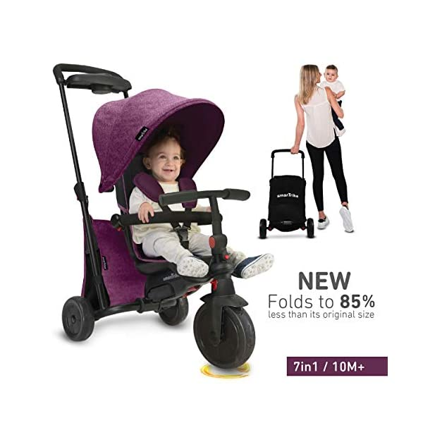 "smarTrike smarTfold 500 Folding Baby Tricycle for 1 Year Old, Purple Smartrike smarTrike has designed this innovative 7 in 1 trike that you can folds fully and in one piece, no dismantling needed! When folded, the ""Grow with Me"" toddler tricycle is very compact, so you can store it with ease, or take it with you when you travel. The smartfold 500 is a smart trike that grows with your baby from 9 months old. Easily adapt the trike from being a baby tricycle with push handle all the way to being a tricycle for 2 year old kids, there's a setting for every stage of development. This smart trike steers intuitively, just touch the parent handle and it moves in the direction you want to go (patented Touch Steering technology). The toddler tricycle also has patented shock-absorbers to ensure a smooth ride for your baby. 3"