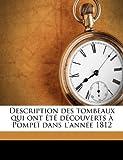 Description Des Tombeaux Qui Ont T D Couverts Pompe Dans L'Ann E 1812