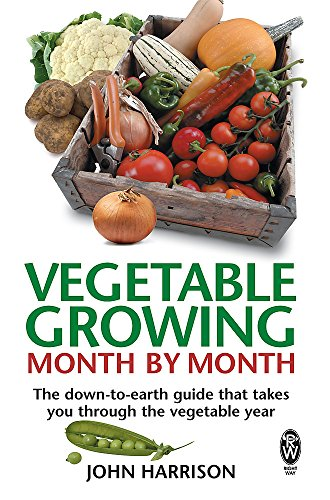 Vegetable Growing Month-by-Month: The down-to-earth guide that takes you through the vegetable year por John Harrison