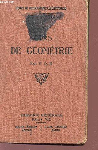 COURS DE GEOMETRIE - COURS DE MATHEMATIQUES ELEMENTAIRES. par F. G.-M.