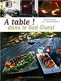A table ! Dans le Sud-Ouest : Plus de 100 recettes de maisons d'hôtes