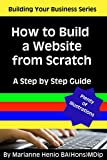 How to Build a Website from Scratch: A Step by Step Guide (Building Your Business Series Book 1)