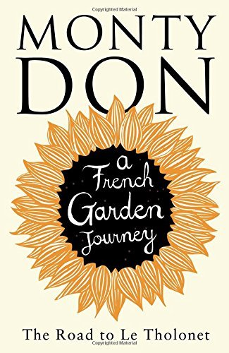 The Road To Le Tholonet: A French garden journey by Monty Don (2013-11-06)