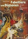 Fabeltiere und Dämonen: Die Welt der phantastischen Wesen -