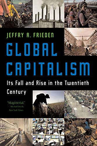 Global Capitalism: It's Fall and Rise in the Twentieth Century por Jeffry A. Frieden
