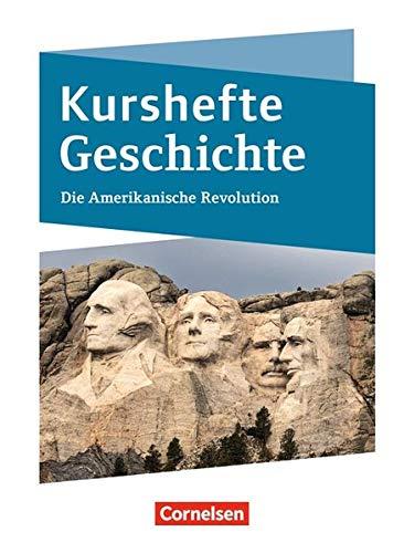 Kurshefte Geschichte: Die Amerikanische Revolution: Schülerbuch