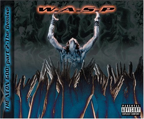 The Neon God - Part 2: The Demise by W.A.S.P. (2004-09-28)