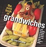 The Mini Book of Grandwiches: Cool lunches & recipes to show this aint your mama's pb&j by Lisa Leconte (2010-12-22)