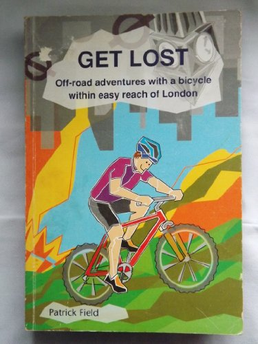 Get Lost: Off Road Adventures with a Bicycle within Easy Reach of London por Patrick Field