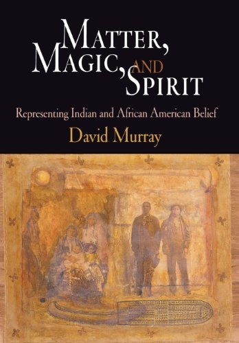Matter, Magic, and Spirit: Representing Indian and African American Belief by David Murray (2007-03-13)