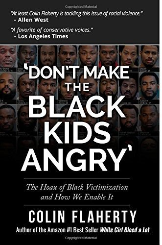 'Don't Make the Black Kids Angry': The hoax of black victimization and those who enable it. by Mr. Colin Flaherty (2015-02-23)