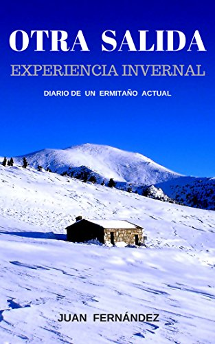 OTRA SALIDA: EXPERIENCIA INVERNAL      DIARIO DE UN ERMITAÑO ACTUAL por JUAN  FERNANDEZ
