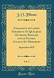 Catalogué de Livres Canadiens Et Quelques Ouvrages Français sur le Canada, Anciens Et Modernes, Vol. 1: Septembre 1878 (Classic Reprint)