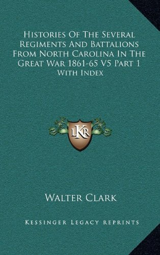 Histories of the Several Regiments and Battalions from North Carolina in the Great War 1861-65 V5 Part 1: With Index