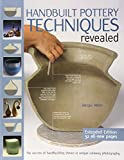 Handbuilt Pottery Techniques Revealed: The Secrets of Handbuilding Shown in Unique Cutaway Photography