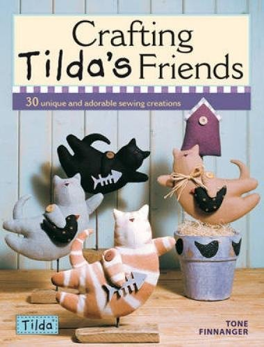 Crafting Tilda's Friends: 30 Unique Projects Featuring Adorable Creations from Tilda por Tone Finnanger