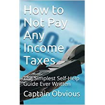 How to Not Pay Any Income Taxes: The Simplest Self-Help Guide Ever Written (Duh!! Series) (English Edition)
