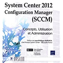 System Center 2012 Configuration Manager (SCCM) - Concepts, Utilisation et Administration