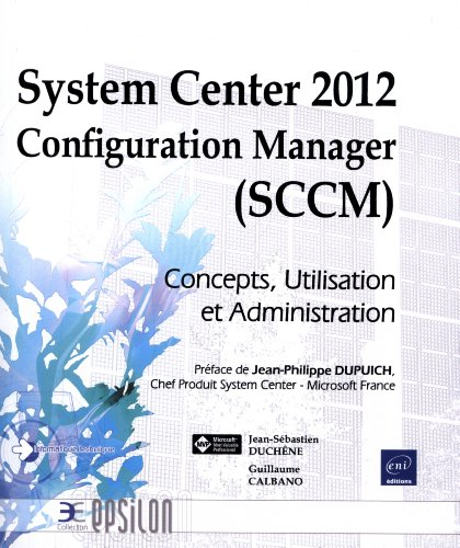 System Center 2012 Configuration Manager (SCCM) - Concepts, Utilisation et Administration