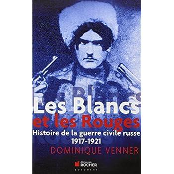 Les Blancs et les Rouges: Histoire de la guerre civile russe, 1917-1921