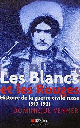 Les Blancs et les Rouges: Histoire de la guerre civile russe, 1917-1921 par Dominique Venner