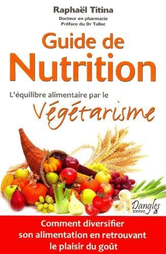 Guide de nutrition - L'équilibre alimentaire par le végétarisme de Raphael Titina (14 avril 2011) Broché