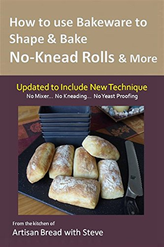 How to Use Bakeware to Shape & Bake No-Knead Rolls & More: From the Kitchen of Artisan Bread with Steve (English Edition)