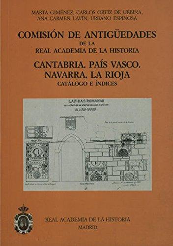 Comisión de Antigüedades de la R.A.H.ª - Cantabria. País Vasco. Navarra. La Rioja. Catálogo e índices. (Catálogos. IV. Documentación.) por M. Gimenez