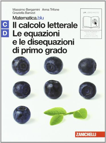 Matematica.blu 2.0. Vol. C-D.Blu: Il calcolo letterale-Le equazioni e le disequazioni di primo grado. Per le Scuole superiori. Con espansione online