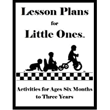 Lesson Plans for Little Ones: Activities for Children Ages Six Months to Three Years (English Edition)